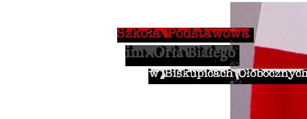 Szkoła Podstawowa im. Orła Białego w Biskupicach Ołobocznych